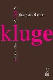 <strong>120 HISTORIAS DEL CINE </strong> <br/> Alexander Kluge