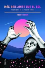 <strong>MÁS BRILLANTE QUE EL SOL </strong> <br/> Kodwo Eshun