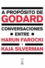 <strong>A PROPÓSITO DE GODARD </strong><br/>  Harun Farocki y Kaja Silverman
