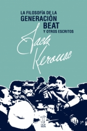 <strong>LA FILOSOFÍA DE LA GENERACIÓN BEAT </strong><br/>  Jack Kerouac
