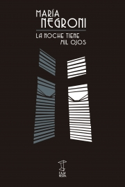 <strong>LA NOCHE TIENE MIL OJOS </strong><br/>  María Negroni