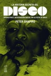 <strong>LA HISTORIA SECRETA DEL DISCO </strong> <br/> Peter Shapiro