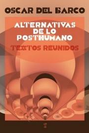 <strong>ALTERNATIVAS DE LO POSTHUMANO </strong> <br/> Oscar Del Barco