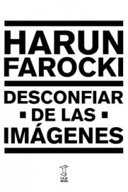 <strong>DESCONFIAR DE LAS IMÁGENES </strong> <br/> Harun Farocki