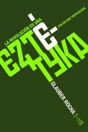 <strong>LA REVOLUCIÓN ES UNA EZTÉTYKA </strong><br/>  Glauber Rocha