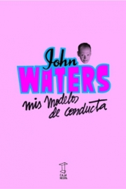 <strong>MIS MODELOS DE CONDUCTA </strong><br/>  John Waters