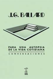 <strong>PARA UNA AUTOPSIA DE LA VIDA COTIDIANA </strong>  J.G. Ballard
