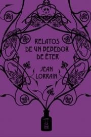 <strong>RELATOS DE UN BEBEDOR DE ÉTER </strong><br/>  Jean Lorrain