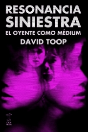 <strong>RESONANCIA SINIESTRA </strong> <br/> David Toop